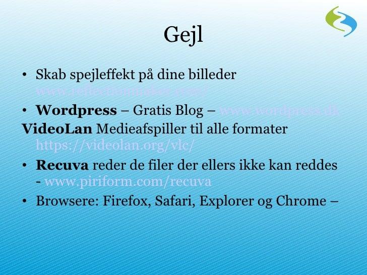 Gejl <ul><li>Skab spejleffekt på dine billeder  www.reflectionmaker.com / </li></ul><ul><li>Wordpress  – Gratis Blog –  ww...