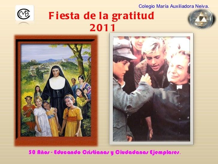 Fiesta de la gratitud  2011 Colegio María Auxiliadora Neiva. 50 Años - Educando Cristianas y Ciudadanas Ejemplares .