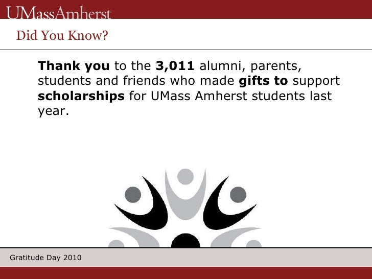 Did You Know? <ul><li>Thank you  to the  3,011  alumni, parents, students and friends who made  gifts to  support  scholar...