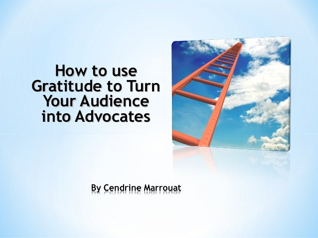 How to useGratitude to Turn Your Audience into Advocates