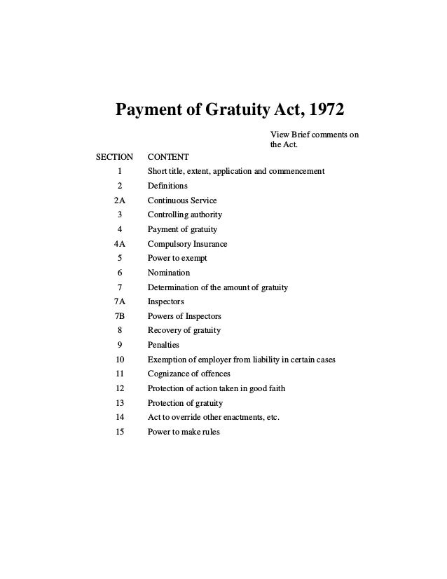 Payment of Gratuity Act, 1972 View Brief comments on the Act. SECTION CONTENT 1 Short title, extent, application and comme...