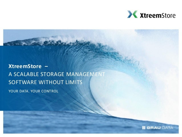 XtreemStore –A SCALABLE STORAGE MANAGEMENTSOFTWARE WITHOUT LIMITSYOUR DATA. YOUR CONTROL