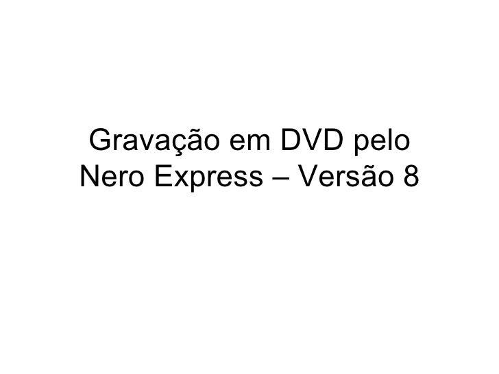 Gravação em DVD pelo Nero Express – Versão 8