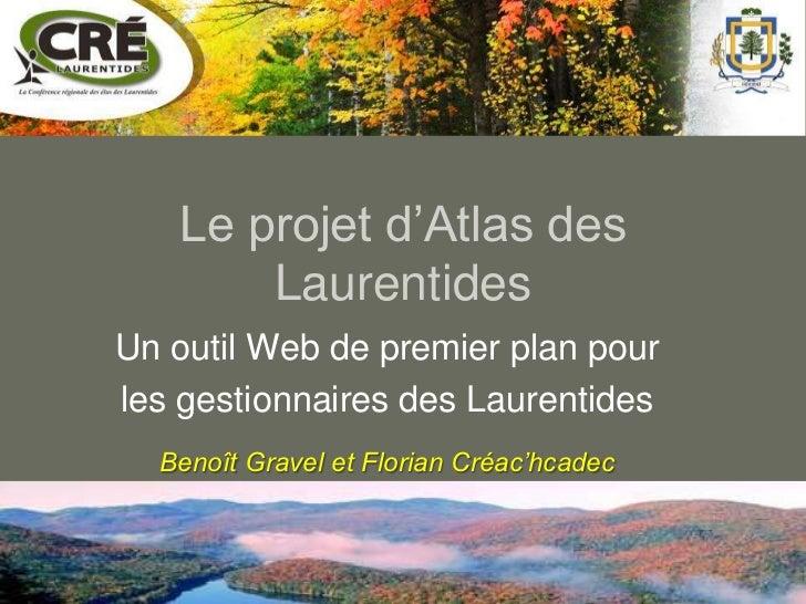 Le projet d'Atlas des       LaurentidesUn outil Web de premier plan pourles gestionnaires des Laurentides  Benoît Gravel e...
