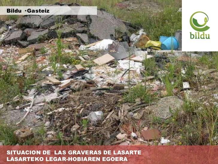 Bildu · Gasteiz SITUACION DE  LAS GRAVERAS DE LASARTE LASARTEKO LEGAR-HOBIAREN EGOERA