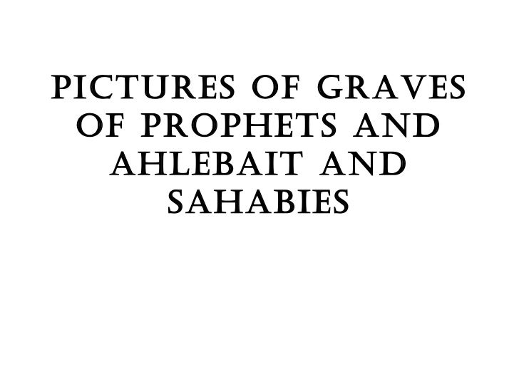 Pictures of graves of prophets and ahlebait and sahabies