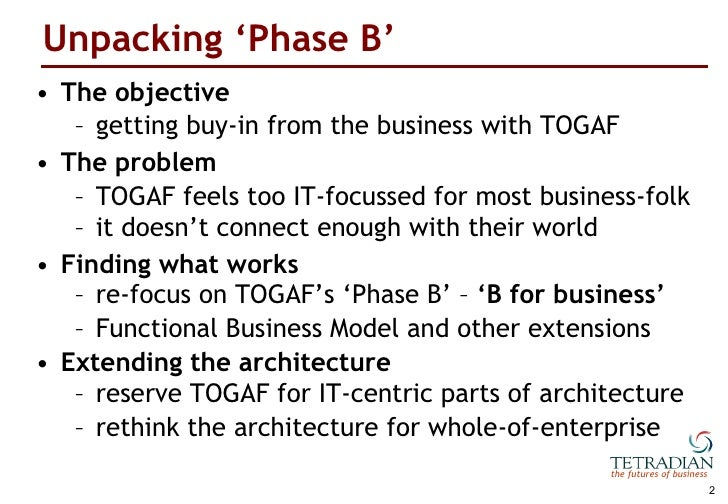 Unpacking TOGAF's 'Phase B': Business Transformation, Business Architecture and Business Buy-In Slide 2