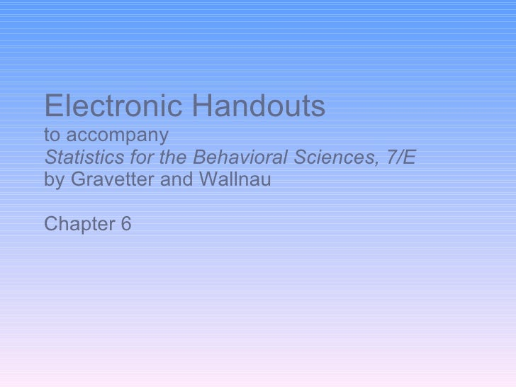 Electronic Handouts to accompany Statistics for the Behavioral Sciences, 7/E  by Gravetter and Wallnau Chapter 6