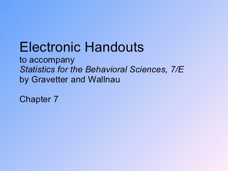 Electronic Handouts to accompany Statistics for the Behavioral Sciences, 7/E  by Gravetter and Wallnau Chapter 7