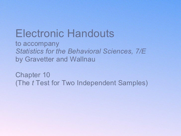 Electronic Handouts to accompany Statistics for the Behavioral Sciences, 7/E  by Gravetter and Wallnau Chapter 10  (The  t...