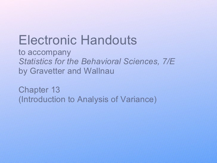 Electronic Handouts to accompany Statistics for the Behavioral Sciences, 7/E  by Gravetter and Wallnau Chapter 13 (Introdu...