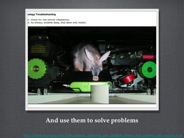 And use them to solve problems http://www.seedwiki.com/?wiki=antioch_university_new_england_library_staff_training_and_sup...