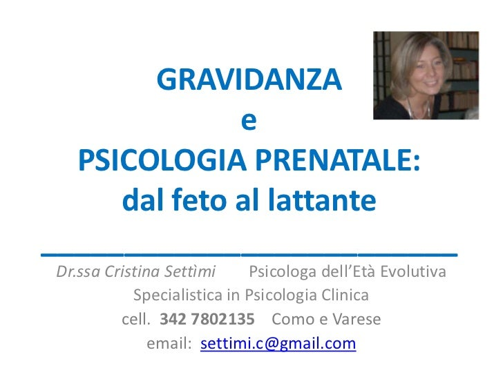 GRAVIDANZA              e  PSICOLOGIA PRENATALE:     dal feto al lattante_________________________Dr.ssa Cristina Settìmi ...