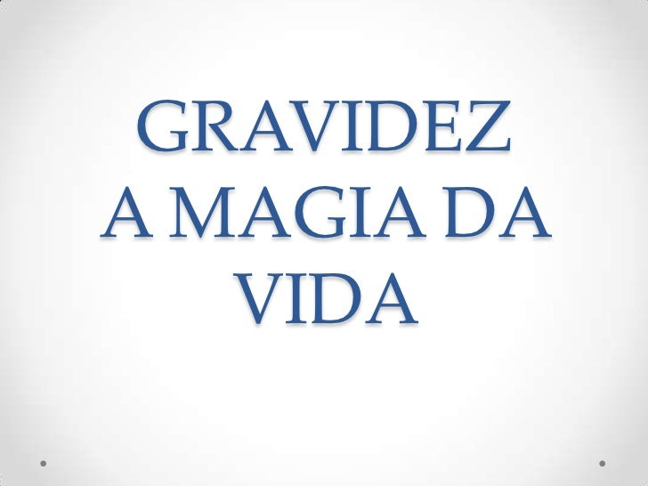 GRAVIDEZA MAGIA DA   VIDA