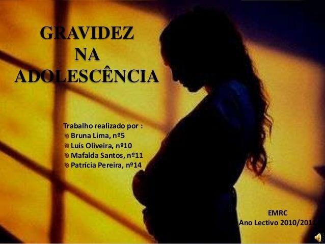 GRAVIDEZ NA ADOLESCÊNCIA Trabalho realizado por : Bruna Lima, nº5 Luís Oliveira, nº10 Mafalda Santos, nº11 Patrícia Pereir...