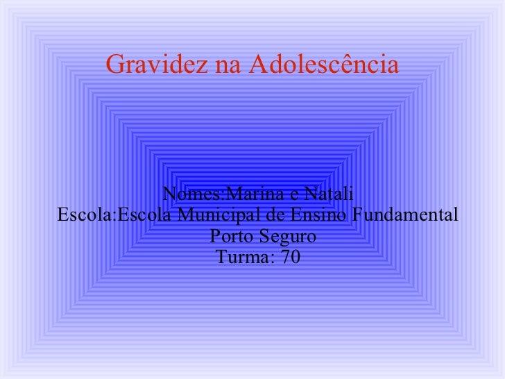 Gravidez na Adolescência <ul><ul><li>Nomes:Marina e Natali </li></ul></ul><ul><ul><li>Escola:Escola Municipal de Ensino Fu...