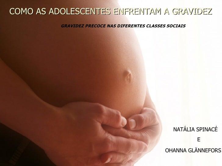 COMO AS ADOLESCENTES ENFRENTAM A GRAVIDEZ GRAVIDEZ PRECOCE NAS DIFERENTES CLASSES SOCIAIS NATÁLIA SPINACÉ E OHANNA GLÄNNEF...