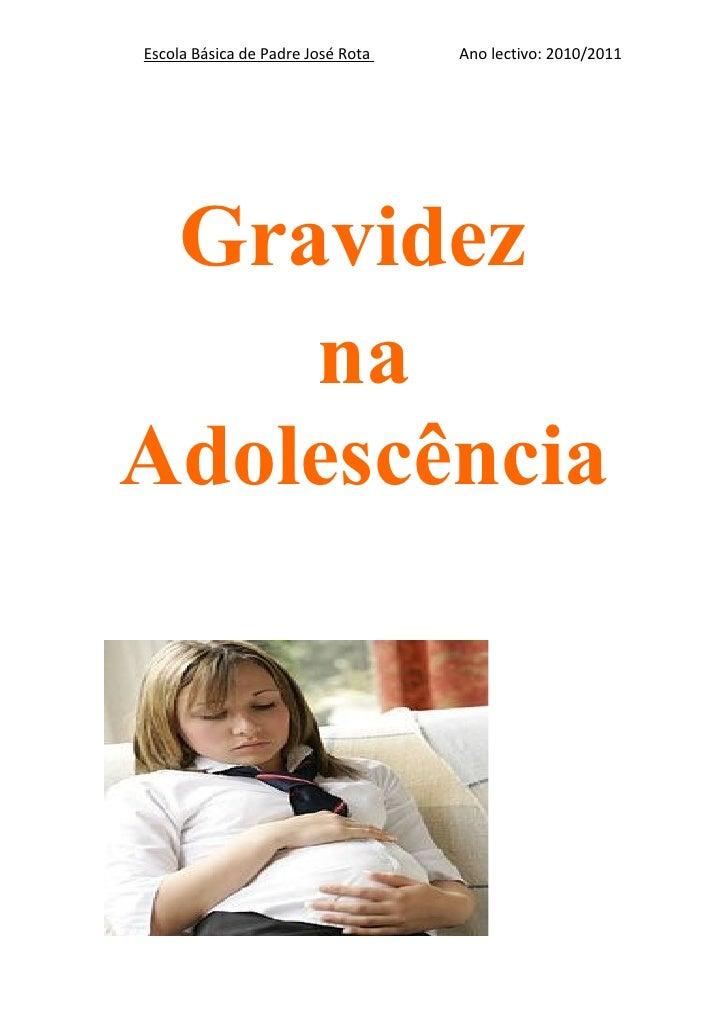 Escola Básica de Padre José Rota   Ano lectivo: 2010/2011 Gravidez    naAdolescência