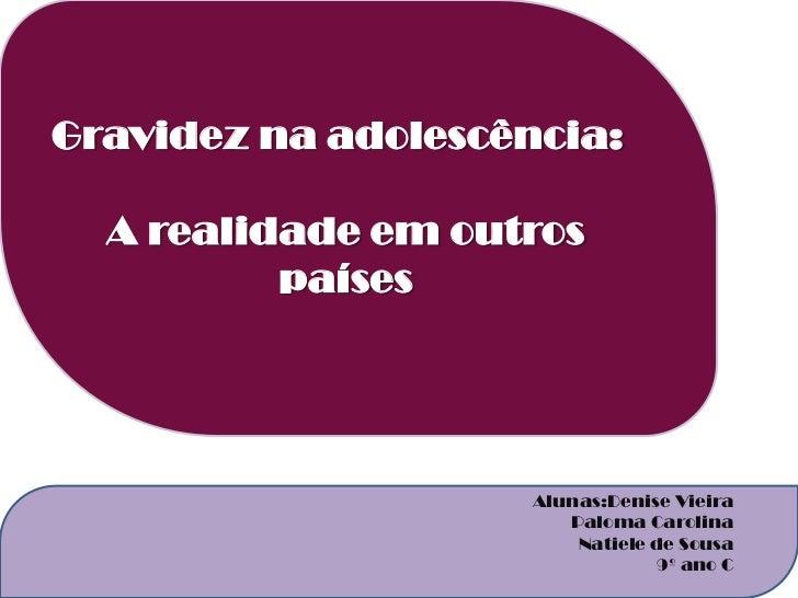 Gravidez na adolescência:  A realidade em outros          países                     Alunas:Denise Vieira                 ...