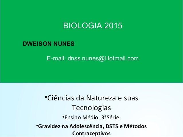 •Ciências da Natureza e suas Tecnologias •Ensino Médio, 3ªSérie. •Gravidez na Adolescência, DSTS e Métodos Contraceptivos ...