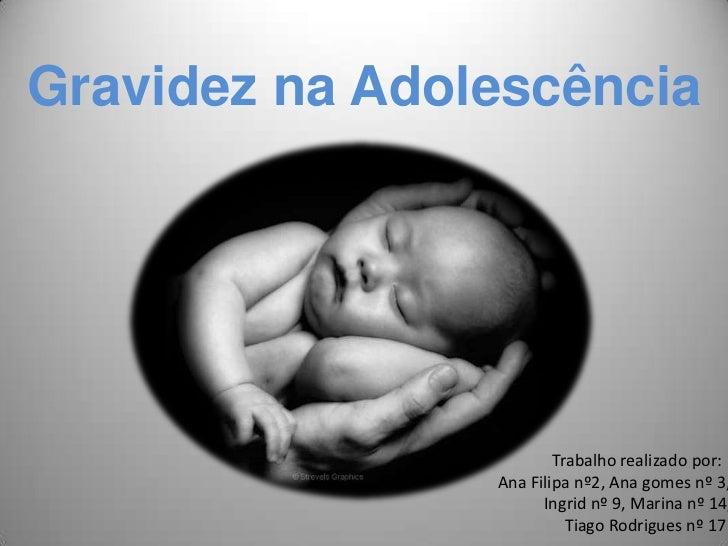 Gravidez na Adolescência                        Trabalho realizado por:                Ana Filipa nº2, Ana gomes nº 3,    ...