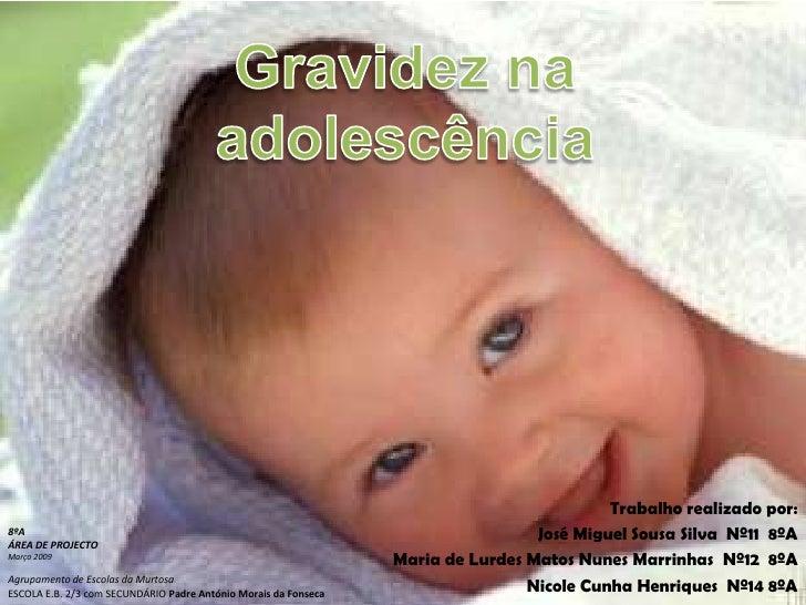 Gravidez na adolescência<br />Trabalho realizado por:<br />José Miguel Sousa Silva  Nº11  8ºA<br />Maria de Lurdes Matos N...