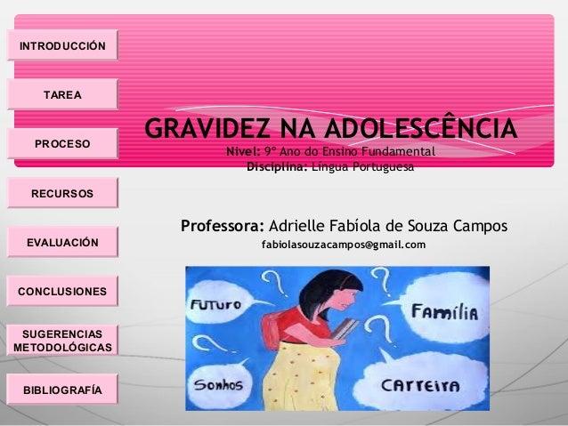 INTRODUCCIÓN TAREA PROCESO RECURSOS EVALUACIÓN CONCLUSIONES BIBLIOGRAFÍA SUGERENCIAS METODOLÓGICAS GRAVIDEZ NA ADOLESCÊNCI...
