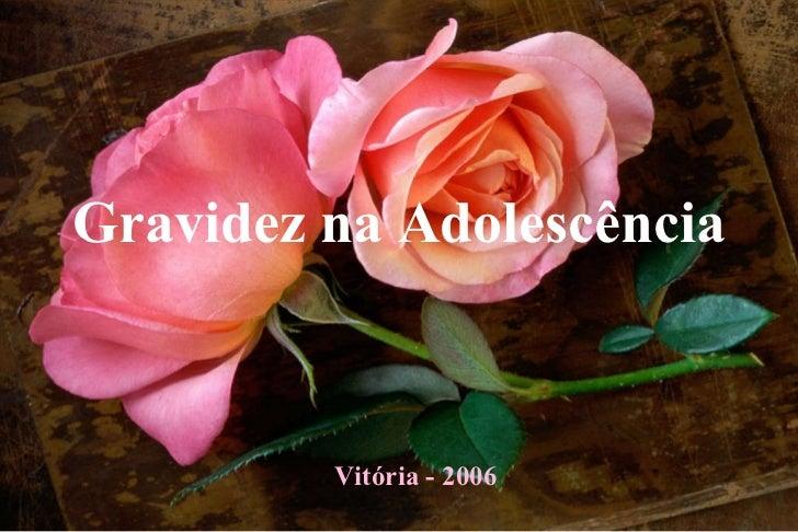 Gravidez na Adolescência Vitória - 2006