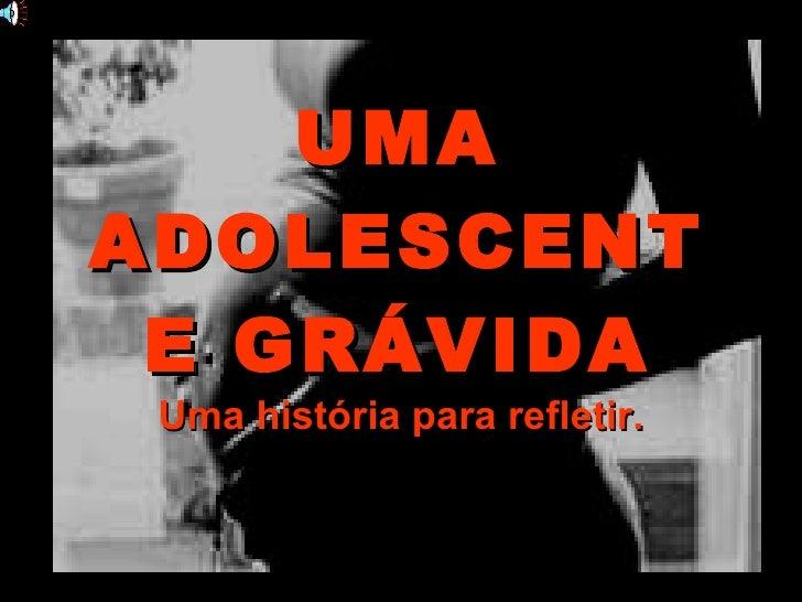 UMA ADOLESCENTE GRÁVIDA Uma história para refletir.
