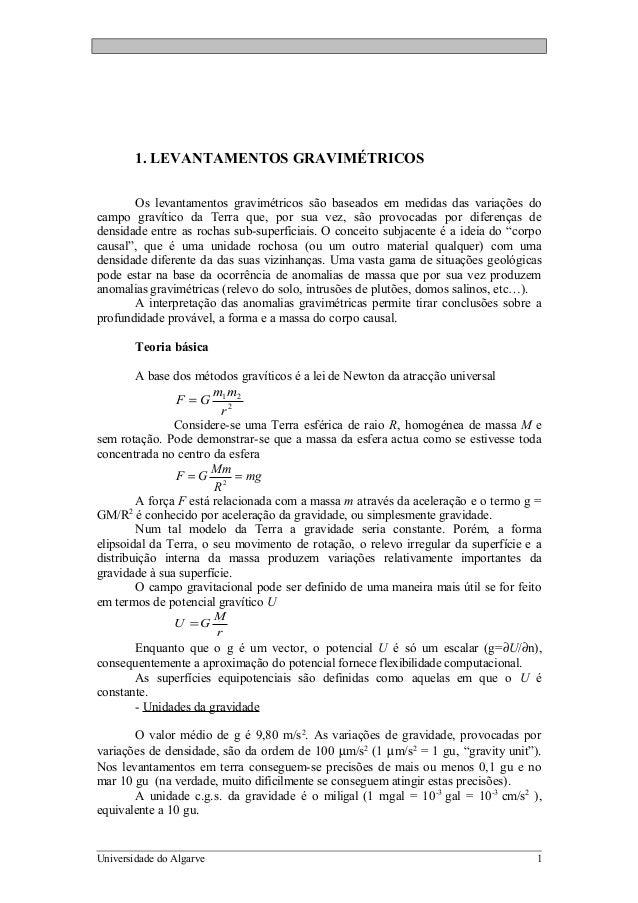 1. LEVANTAMENTOS GRAVIMÉTRICOS  Os levantamentos gravimétricos são baseados em medidas das variações do  campo gravítico d...