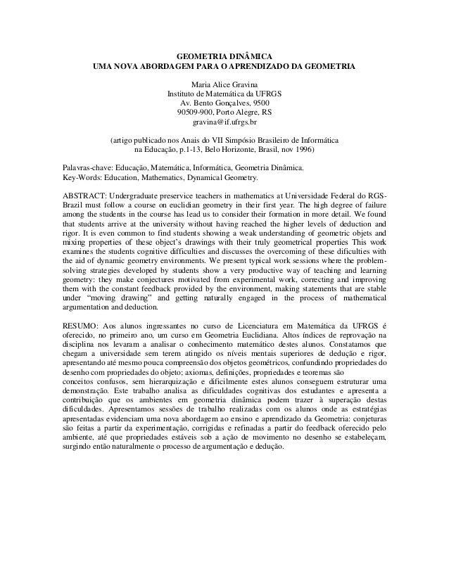 GEOMETRIA DINÂMICA  UMA NOVA ABORDAGEM PARA O APRENDIZADO DA GEOMETRIA  Maria Alice Gravina  Instituto de Matemática da UF...