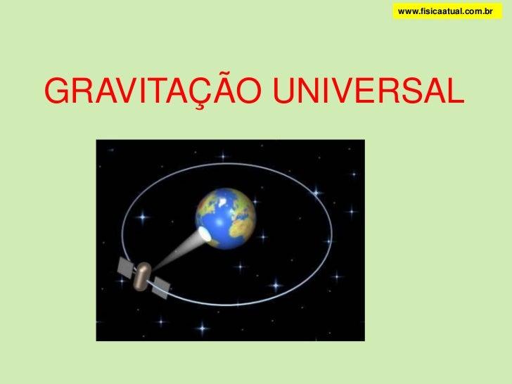 www.fisicaatual.com.br<br />GRAVITAÇÃO UNIVERSAL<br />