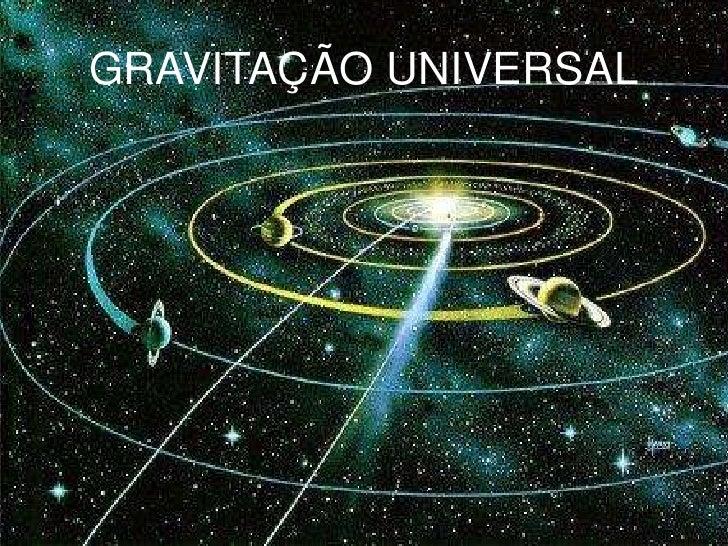 GRAVITAÇÃO UNIVERSAL<br />Henrique Marinho e Vanessa Giovanelli<br />1<br />