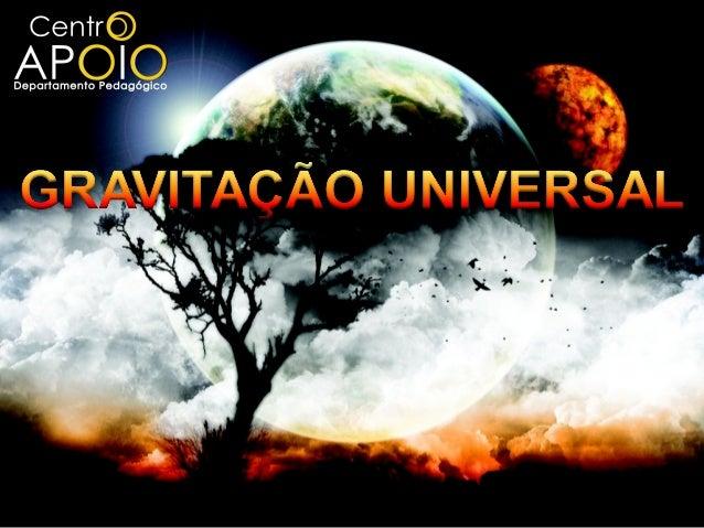 GRAVITAÇÃO UNIVERSALOBJETIVOS: Conhecer o movimento dos corpos celestes; Apresentar e discutir as leis de Kepler; Enten...