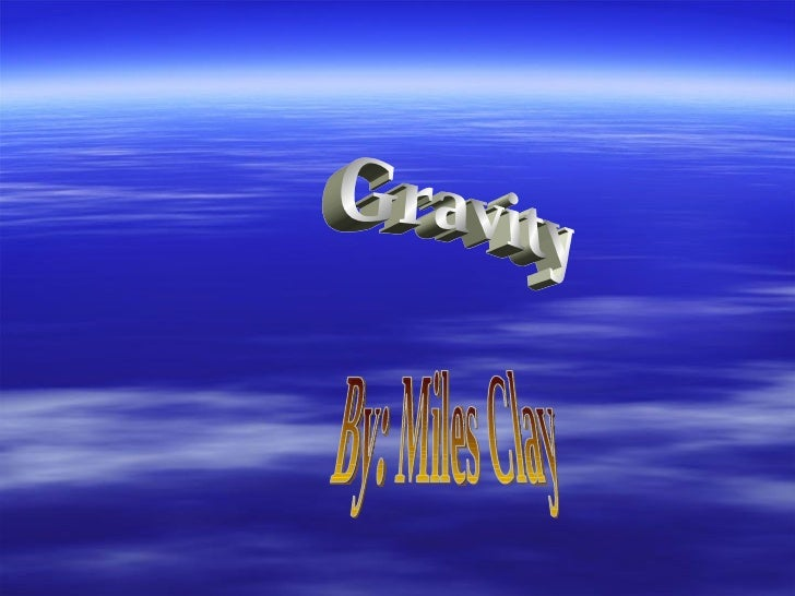 Gravity By: Miles Clay