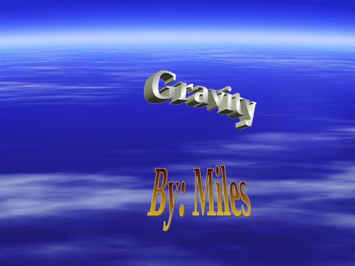 Gravity By: Miles