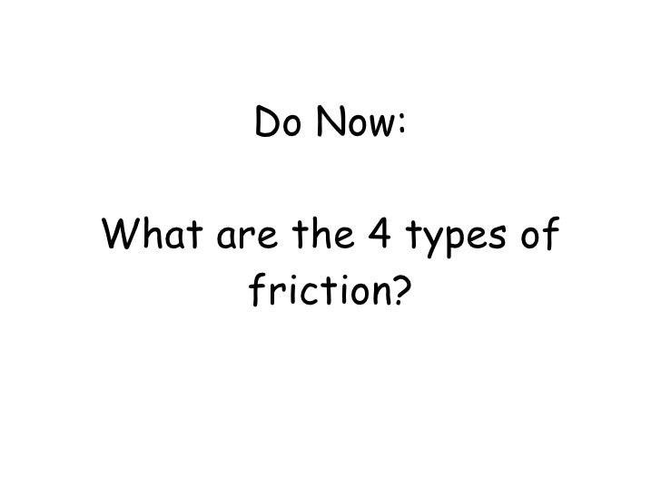 Do Now: What are the 4 types of friction?