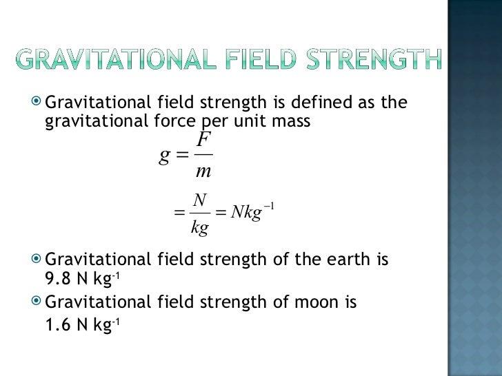 <ul><li>Gravitational field strength is defined as the gravitational force per unit mass </li></ul><ul><li>Gravitational f...