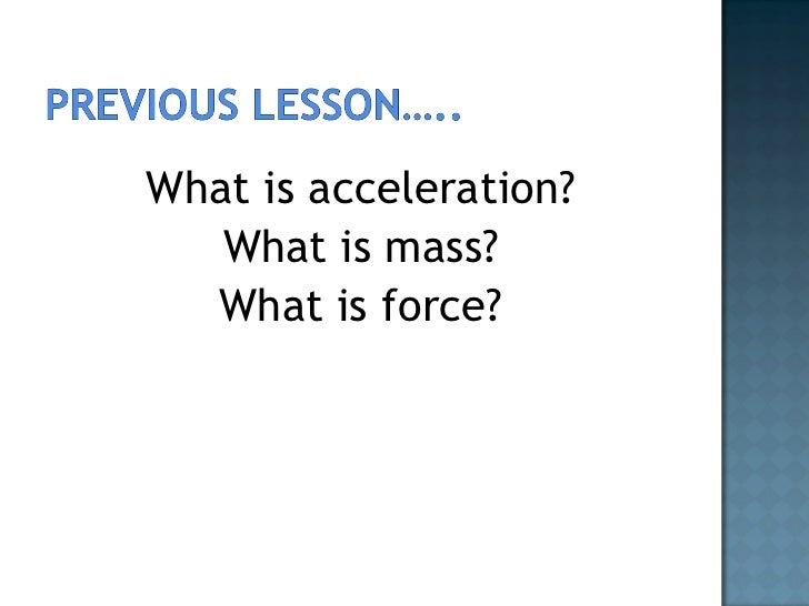 <ul><li>What is acceleration? </li></ul><ul><li>What is mass? </li></ul><ul><li>What is force? </li></ul>