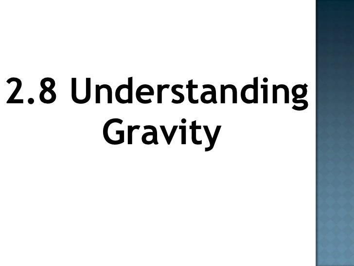 <ul><li>2.8 Understanding Gravity </li></ul>