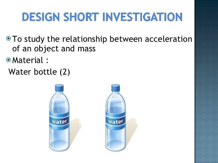 <ul><li>To study the relationship between acceleration of an object and mass </li></ul><ul><li>Material : </li></ul><ul><l...
