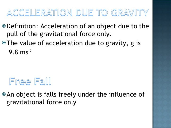 <ul><li>Definition: Acceleration of an object due to the pull of the gravitational force only. </li></ul><ul><li>The value...