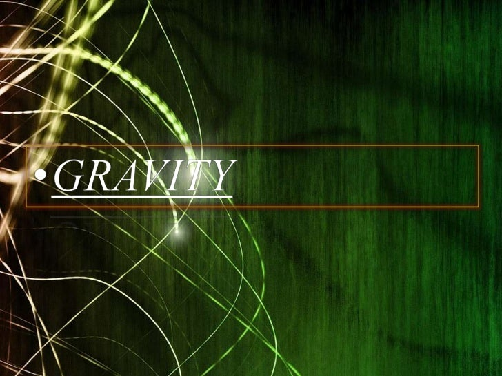What is Gravity?• Gravity is the invisible force of  attraction between every bit of  matter in the universe.