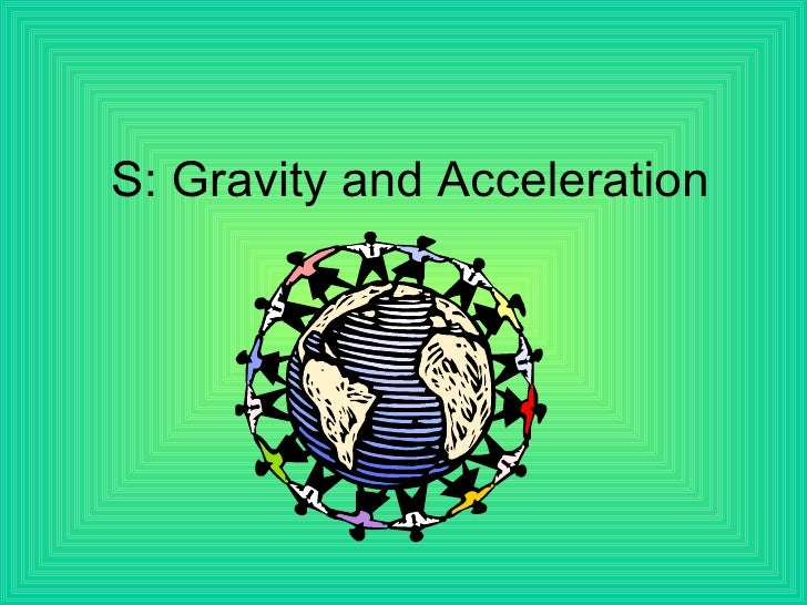 S: Gravity and Acceleration