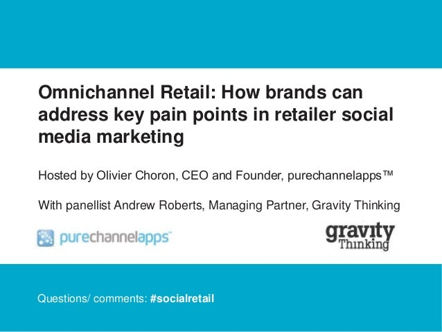 Omnichannel Retail: How brands can  address key pain points in retailer social  media marketing  Hosted by Olivier Choron,...