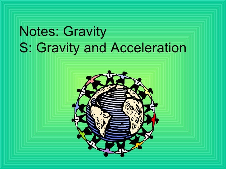 Notes: Gravity S: Gravity and Acceleration