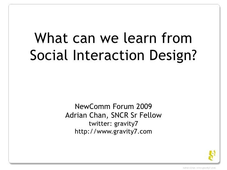 What can we learn from Social Interaction Design?          NewComm Forum 2009      Adrian Chan, SNCR Sr Fellow            ...