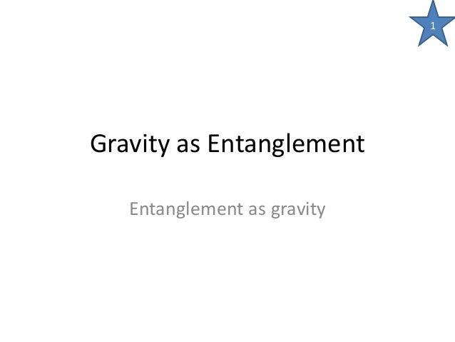 Gravity as Entanglement Entanglement as gravity 1