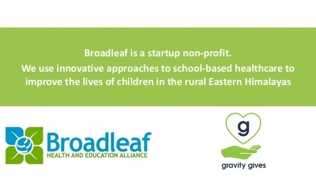 Broadleaf	is	a	startup	non-profit.		 We	use	innovative	approaches	to	school-based	healthcare	to	 improve	the	lives	of	chil...