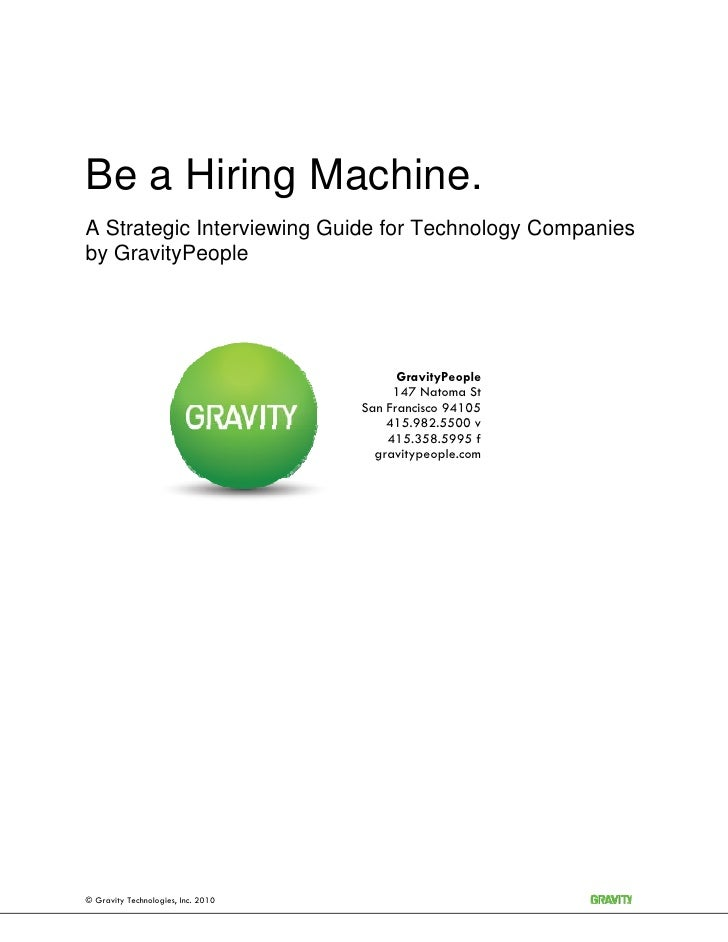 Be a Hiring Machine. A Strategic Interviewing Guide for Technology Companies by GravityPeople                             ...